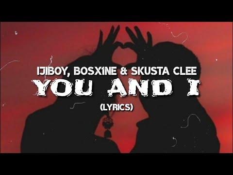 Ijiboy, Bosx1ne & Skusta Clee - You and I (New Song Lyrics 2020)