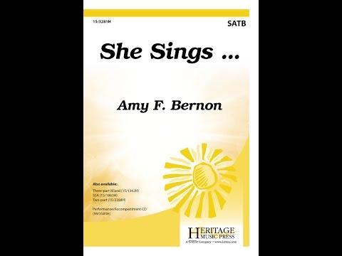She Sings… SATB  Amy F Bernon