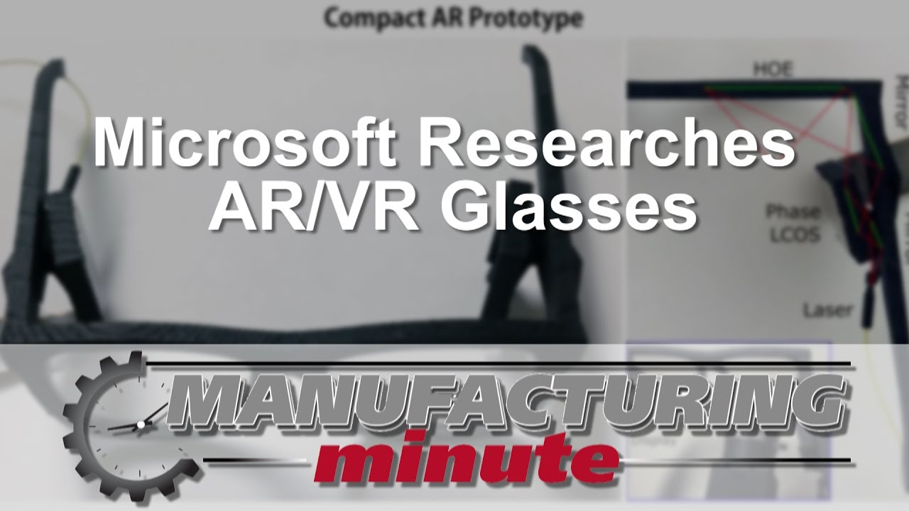 Manufacturing Minute: Microsoft Researches AR/VR Glasses
