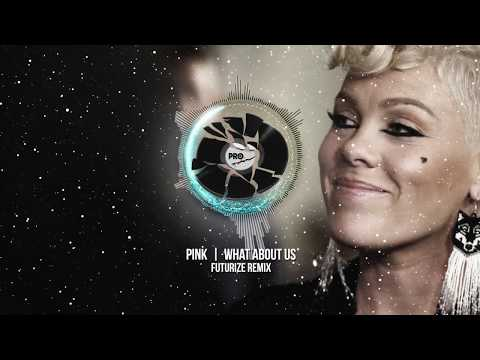 Pink - What About Us (FUTURIZE Remix)