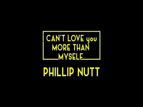 Phillip Nutt I Cant Love You More Than Myself Youtube