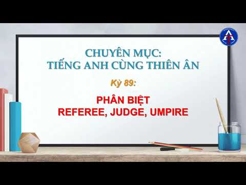 [TIẾNG ANH CÙNG THIÊN ÂN] - Kỳ 89 : Phân Biệt Referee, Judge, Umpire Trong Tiếng Anh