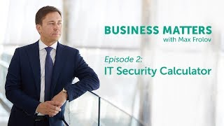 Business Matters with Max Frolov, e.2 – IT Security Calculator