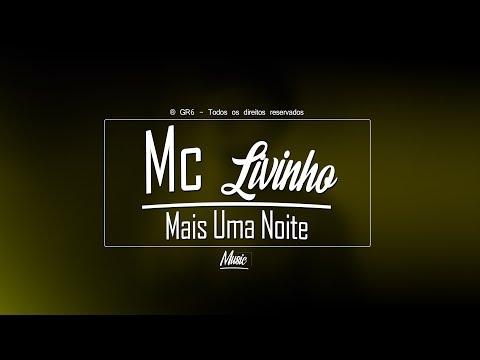 MC LIVINHO - MAIS UMA NOITE ®