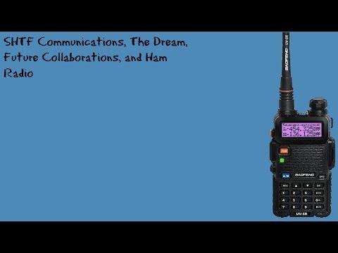 SHTF Communications, The Dream, Future Collaborations, and Ham Radio