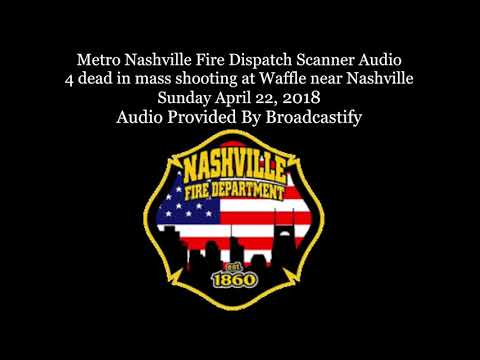 Metro Nashville Police Dispatch Scanner Audio deadly mass shooting at Waffle House