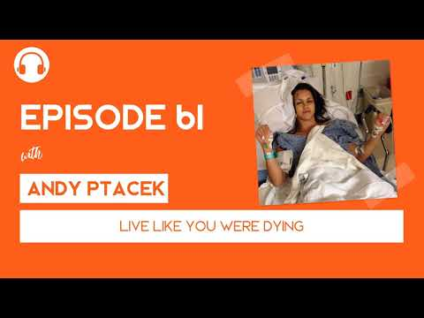 EP061: Live Like You Were Dying - with Andy Ptacek