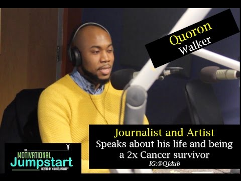 "Journalist and Artist ""Quoron Walker"" talks about his life, fighting cancer, and much more"