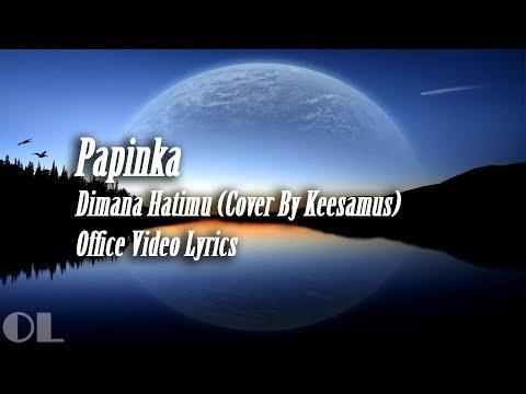 Papinka - Dimana Hatimu Lyrics [Cover]