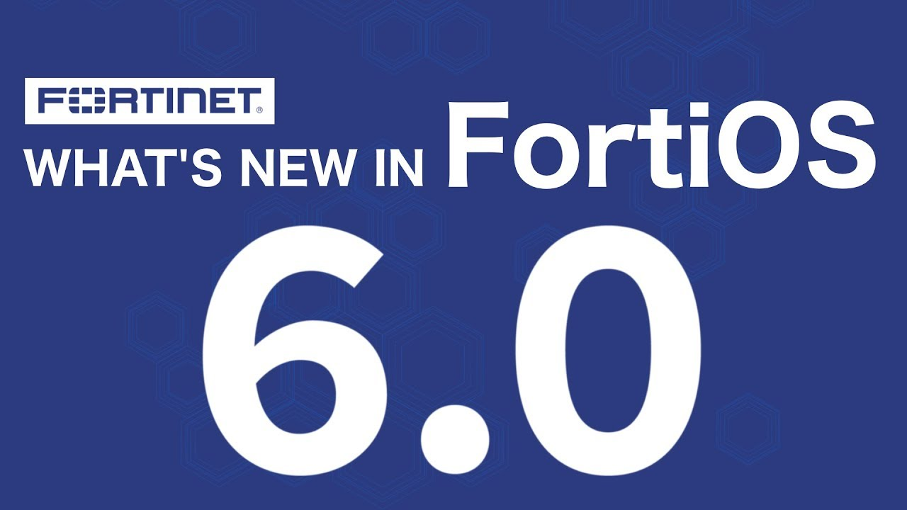 What's New in FortiOS 6 0?