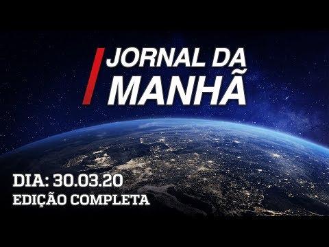 JORNAL DA MANHÃ - 30/03/20 - AO VIVO