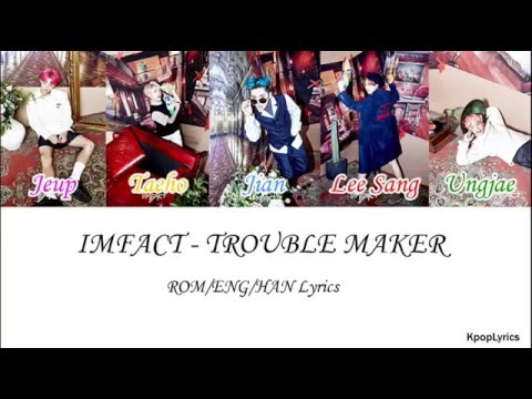 Imfact - Trouble Maker (ENG/ROM/HAN) Lyrics