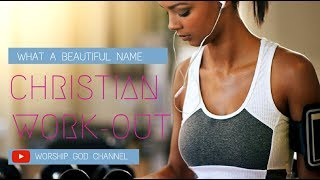 What a Beautiful Name  - Christian Workout Songs 2018