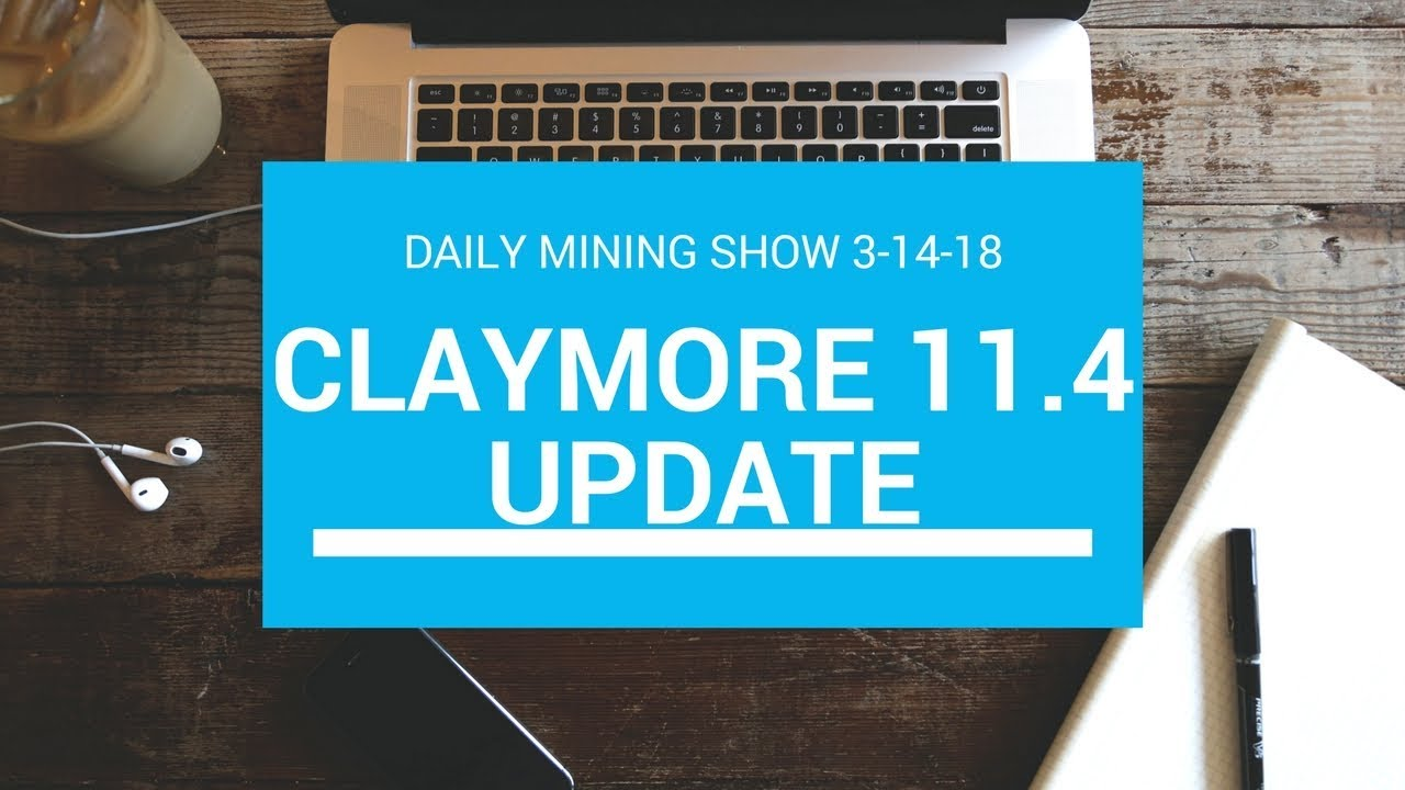 Claymore 11 4 Update increased Hashrates Daily Mining News 3-14-18