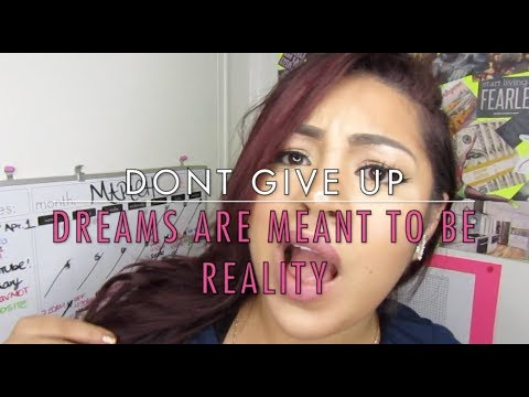 DON'T GIVE UP ! DREAMS ARE MEANT TO BE REALITY !
