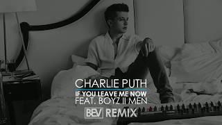 Download Lagu Charlie Puth - If You Leave Me Now (feat. Boyz II Men) (B.E.V Remix) Mp3