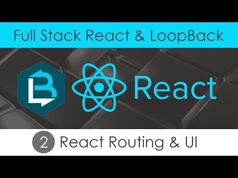 Full Stack React & LoopBack [2] - React, Routing and UI