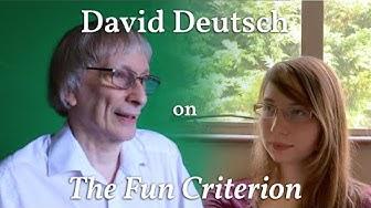 What is the 'Fun Criterion'? (David Deutsch – behind the scenes)