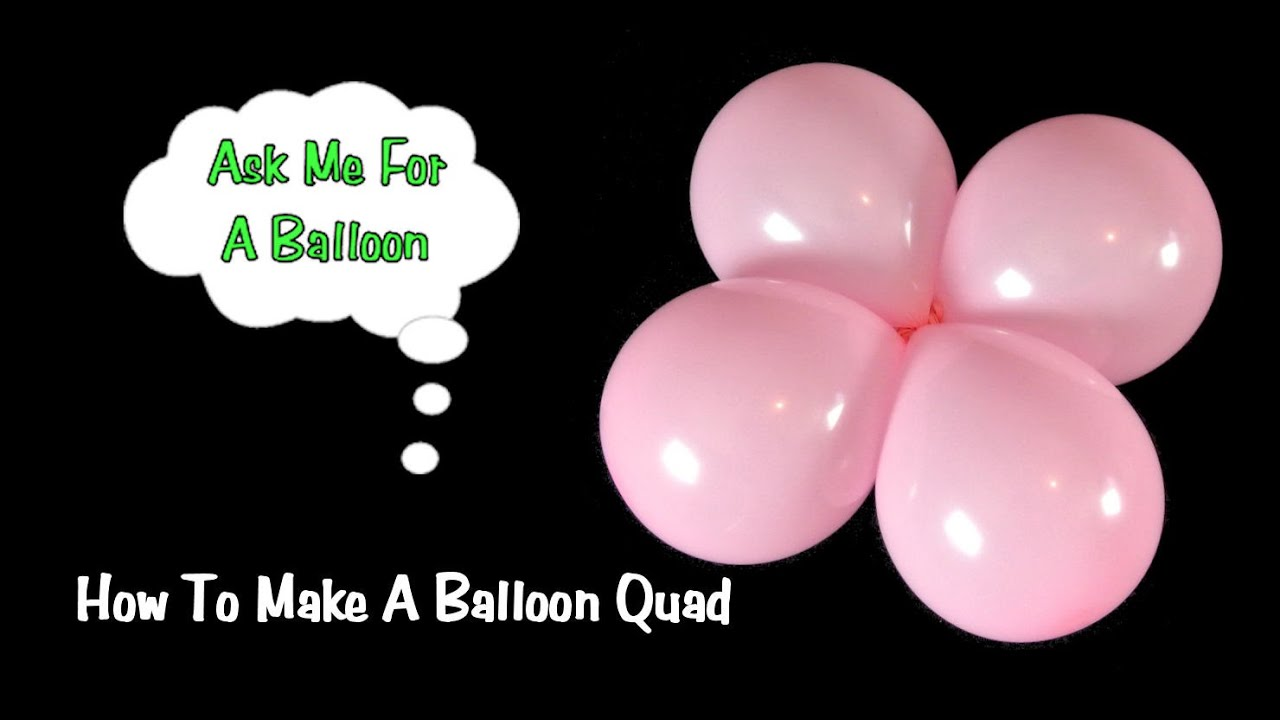 How To Make A Balloon Quad Tutorial