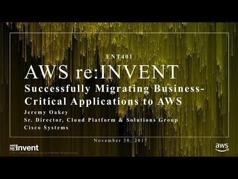 AWS re:Invent 2017: Successfully Migrating Business-Critical Applications to AWS (ENT401)