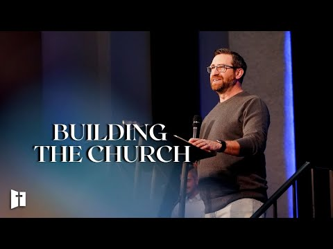 Building The Church | Pastor Matt Holcomb