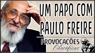 Um papo com Paulo Freire.