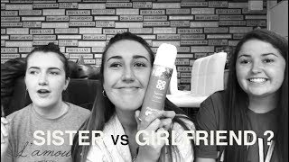 SISTER vs GIRLFRIEND... WHO KNOWS ME BETTER?