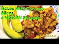 Kitchen Quickie: Ackee with Coconut Slices and Vegan Sausage (VEGAN)