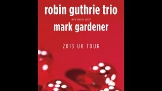 Robin Guthrie Trio - Live at the Tunnels, Aberdeen February 8, 2013 FULL SHOW