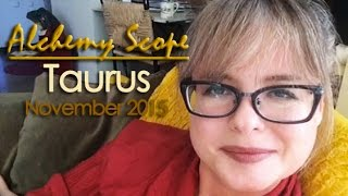 Taurus November 2015   Alchemy Scope for Your Soul Cycle