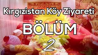 Kırgızistan Köy Ziyareti BÖLÜM - 2 ( EFSANE KONUKSEVERLİK !!! )