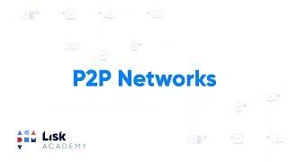 Lisk Academy: Peer to Peer Networks Explained