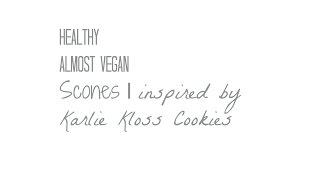 Healthy / Almost Vegan Scones I Inspired By Karlie Kloss Cookies