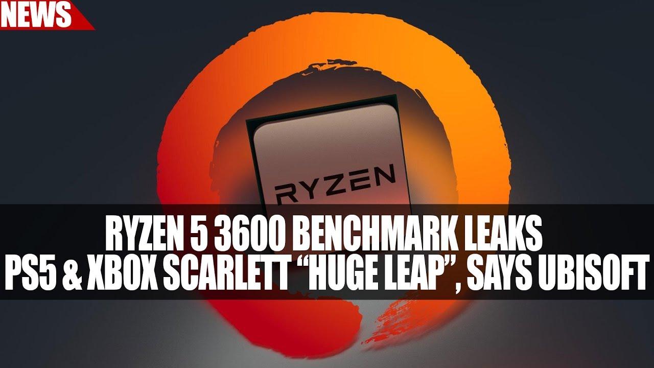 "Ryzen 5 3600 Benchmark Leaks | PS5 & Xbox Scarlett ""Huge Leap"", Says Ubisoft"