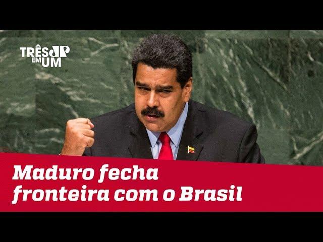 Ditador Nicolás Maduro fecha fronteira da Venezuela com o Brasil