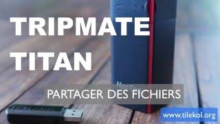 Partager des fichiers avec le TripMate Titan