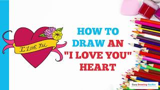 "How to Draw an ""I Love You"" Heart in a Few Easy Steps: Drawing Tutorial for Kids and Beginners"