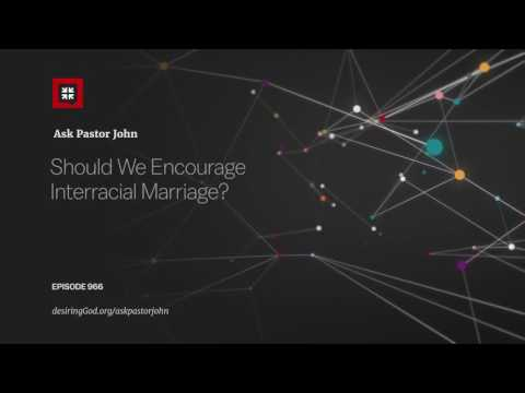 Should We Encourage Interracial Marriage? // Ask Pastor John