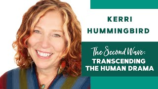 158: The Second Wave: Transcending the Human Drama | Kerri Hummingbird