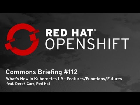 OpenShift Commons Briefing #112: What's New in Kubernetes 1.9 - Features/Functions/Futures