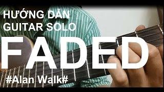 [Thành Toe] Hướng dẫn Faded Guitar Solo/Fingerstyle( Alan Walk) - Phần cuối
