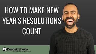 2019 Podcast - How To Make New Year's Resolutions Count | Deepak Shukla | LLE Podcast