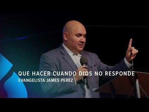 Que hacer cuando Dios no responde - Evangelista James Perez