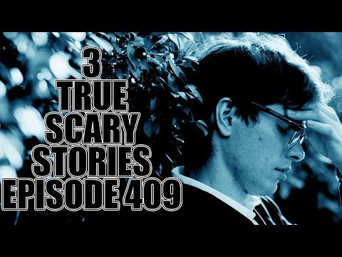 3 TRUE SCARY STORIES EPISODE 409