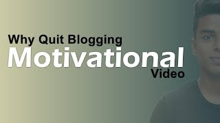 Why Quit Blogging | Motivational Video for Bloggers