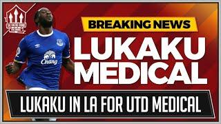 LUKAKU MEDICAL In LA! MAN UTD Transfer News