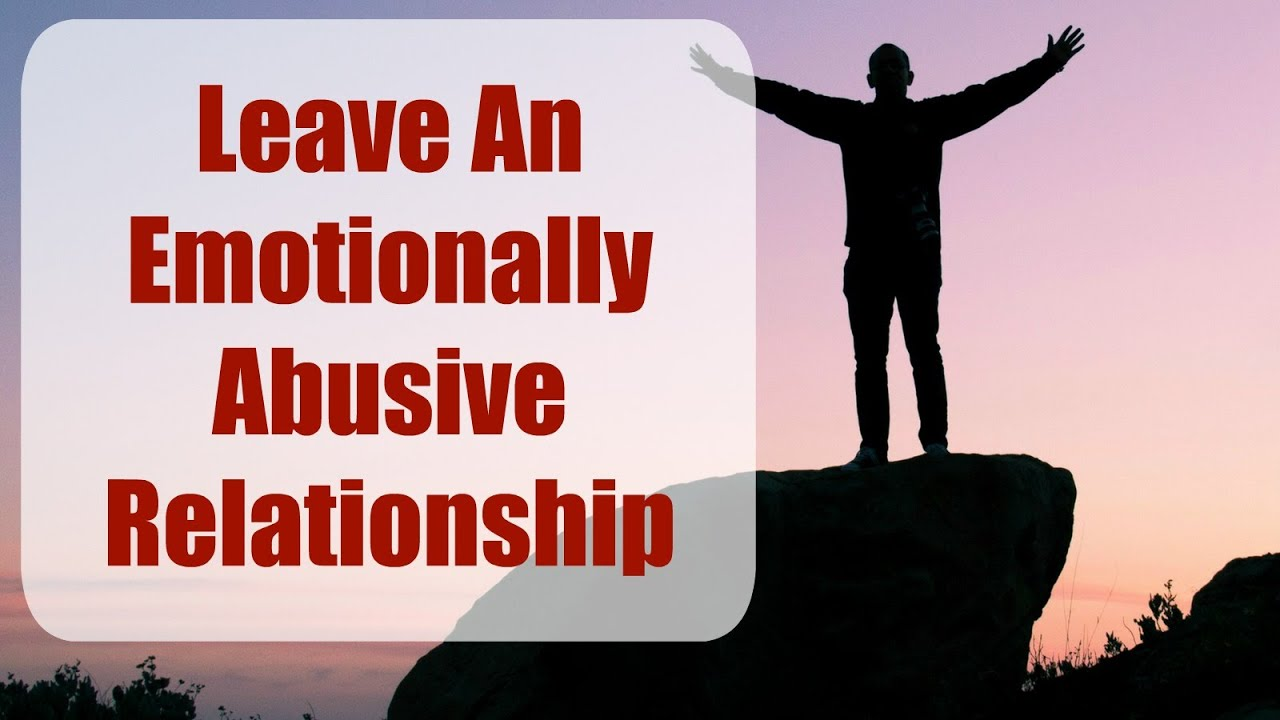 How to Leave An Emotionally Abusive Relationship - YouTube