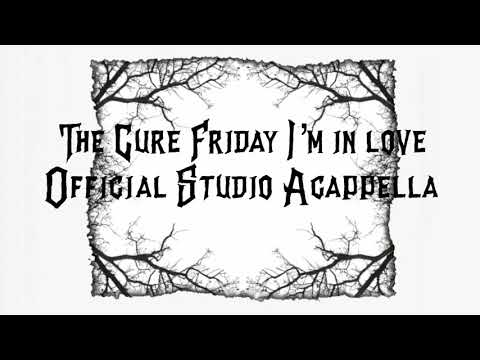 The Cure Friday I'm in love Official Studio Acapella