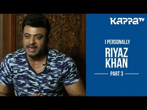 Riyaz Khan(Part 3) - I Personally - Kappa TV