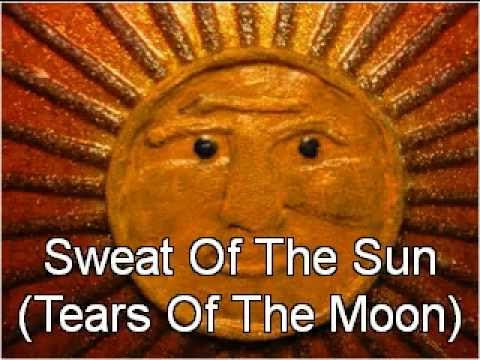 Sweat Of The Sun Tears Of The Moon